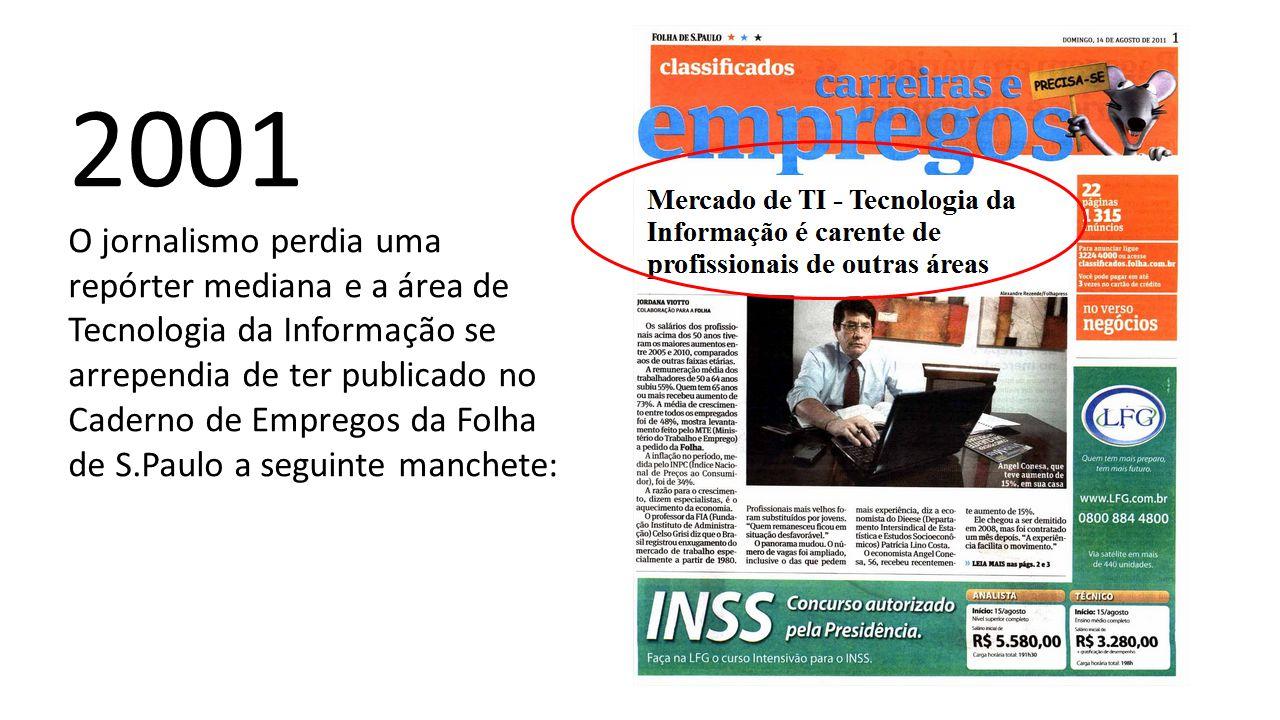 2001 O jornalismo perdia uma repórter mediana e a área de Tecnologia da Informação se arrependia de ter publicado no Caderno de Empregos da Folha de S.Paulo a seguinte manchete: