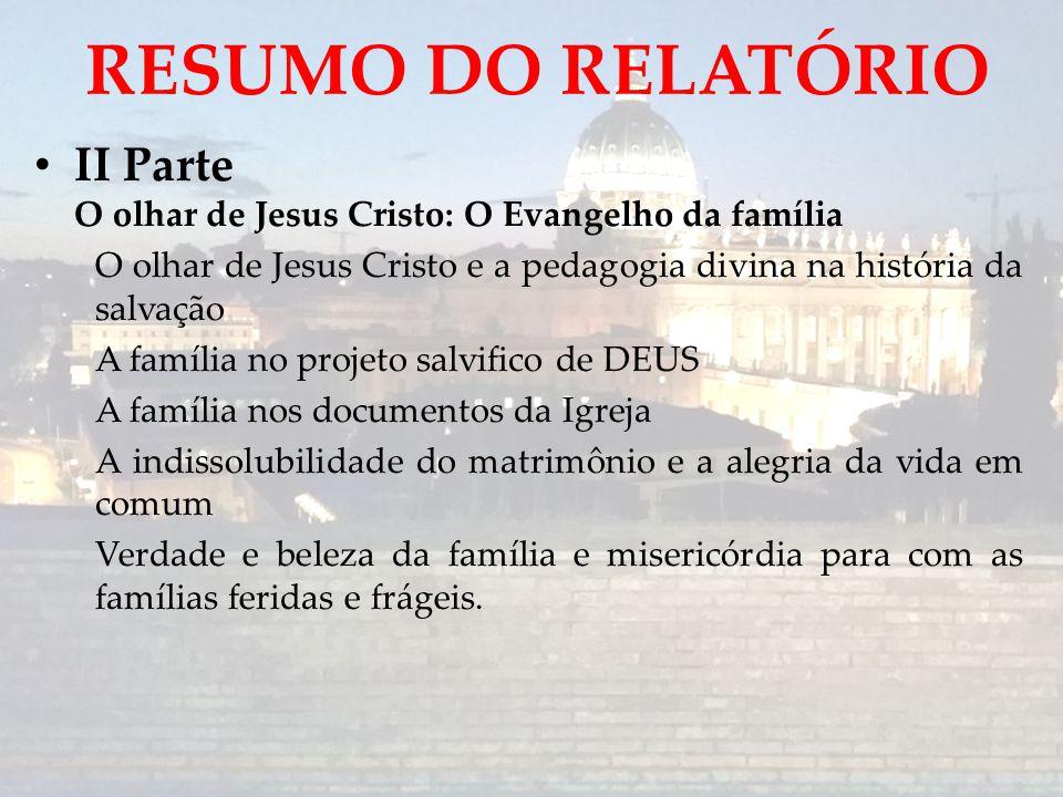 II Parte O olhar de Jesus Cristo: O Evangelho da família O olhar de Jesus Cristo e a pedagogia divina na história da salvação A família no projeto sal
