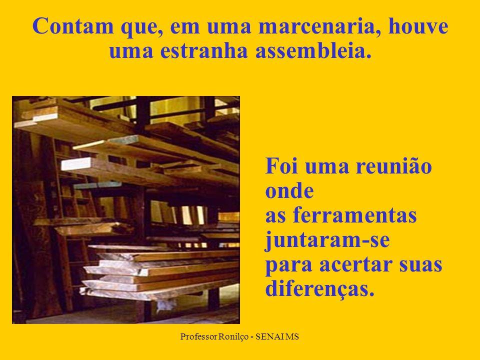 Professor Ronilço - SENAI MS Contam que, em uma marcenaria, houve uma estranha assembleia.