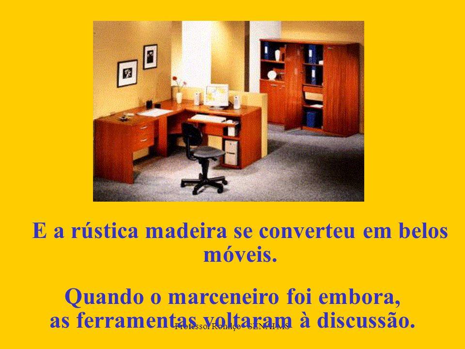 Professor Ronilço - SENAI MS Quando o marceneiro foi embora, as ferramentas voltaram à discussão.