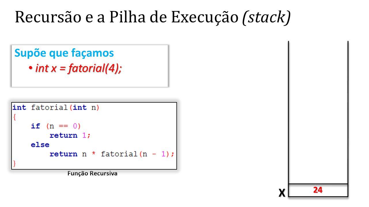 Recursão e a Pilha de Execução (stack) X 24 Supõe que façamos int x = fatorial(4); int x = fatorial(4); Função Recursiva