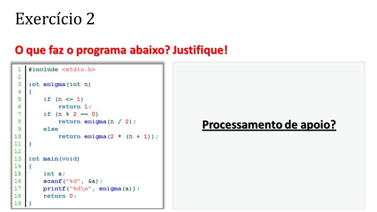 Exercício 2 O que faz o programa abaixo? Justifique! O que faz o programa abaixo? Justifique! Processamento de apoio?