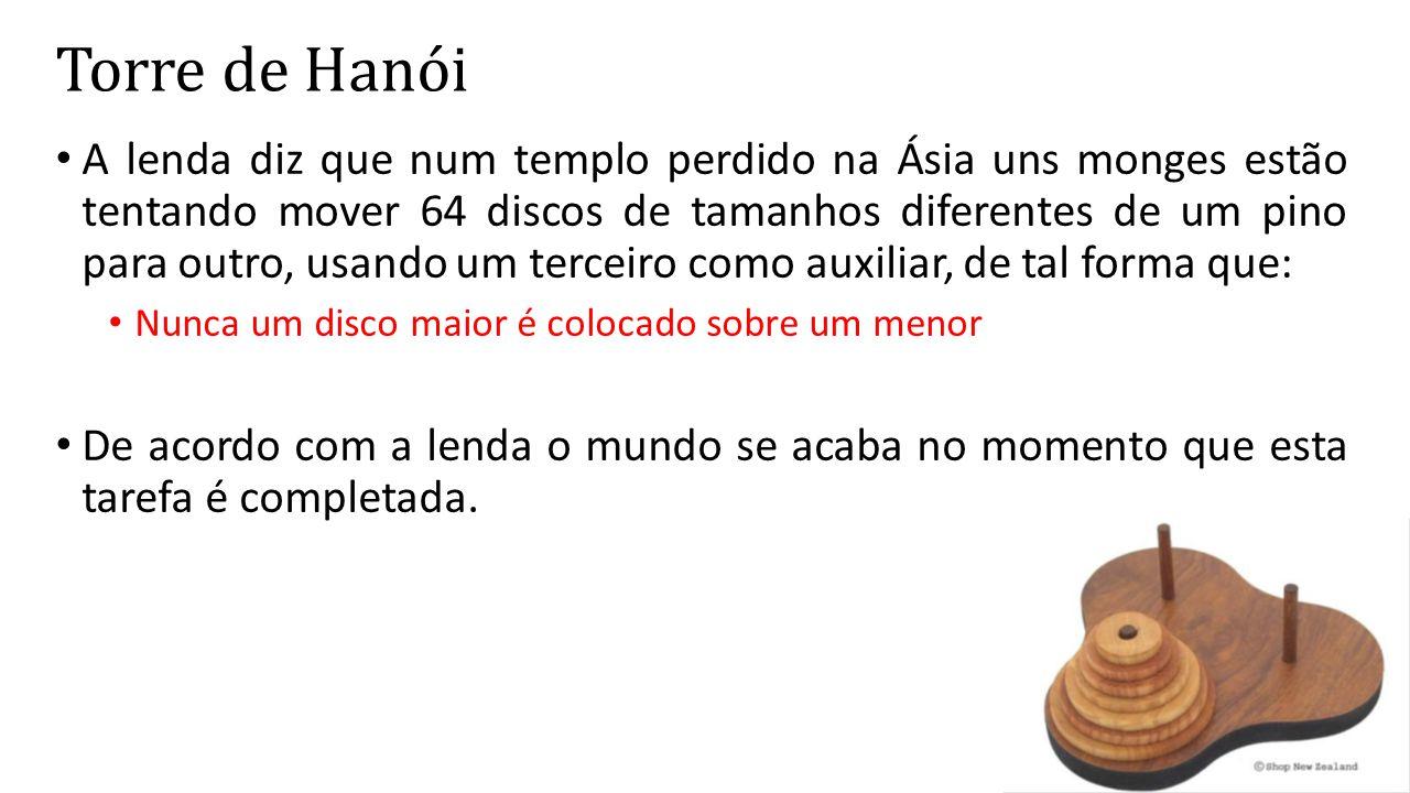 Torre de Hanói A lenda diz que num templo perdido na Ásia uns monges estão tentando mover 64 discos de tamanhos diferentes de um pino para outro, usan