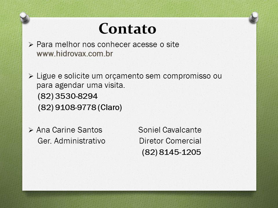 Contato  Para melhor nos conhecer acesse o site www.hidrovax.com.br  Ligue e solicite um orçamento sem compromisso ou para agendar uma visita. (82)