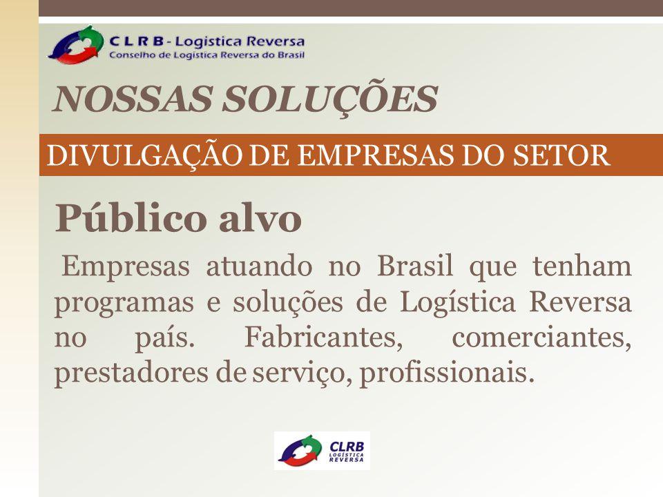 NOSSAS SOLUÇÕES Público alvo Empresas atuando no Brasil que tenham programas e soluções de Logística Reversa no país. Fabricantes, comerciantes, prest