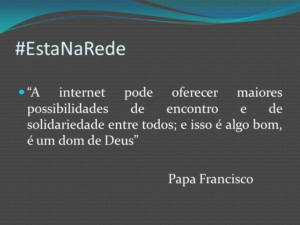 #EstaNaRede A internet pode oferecer maiores possibilidades de encontro e de solidariedade entre todos; e isso é algo bom, é um dom de Deus Papa Francisco