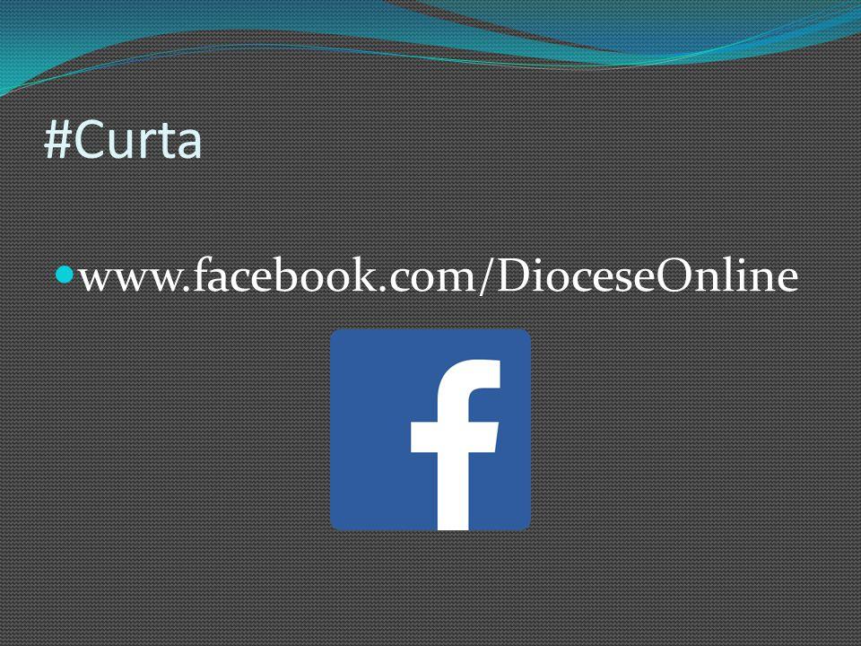 #Curta www.facebook.com/DioceseOnline