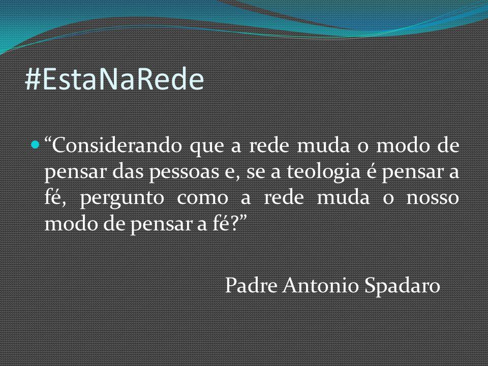 #EstaNaRede Considerando que a rede muda o modo de pensar das pessoas e, se a teologia é pensar a fé, pergunto como a rede muda o nosso modo de pensar a fé Padre Antonio Spadaro