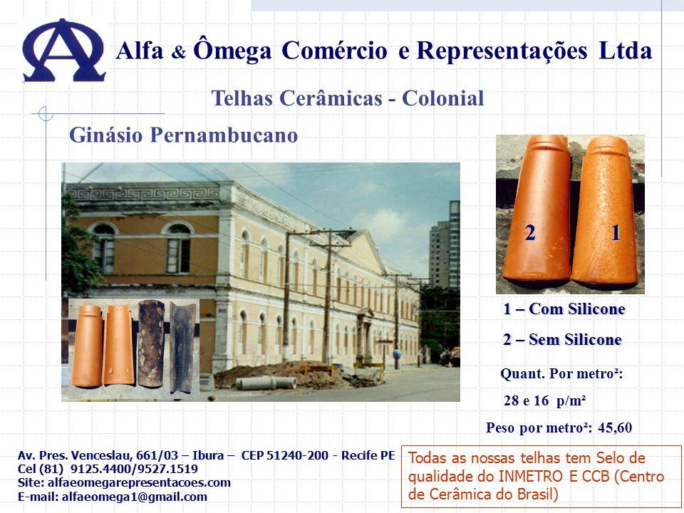 Alfa & Ômega Comércio e Representações Ltda Telhas Cerâmicas - Colonial Quant. Por metro²: 28 e 16 p/m² Peso por metro²: 45,60 1 – Com Silicone 2 – Se