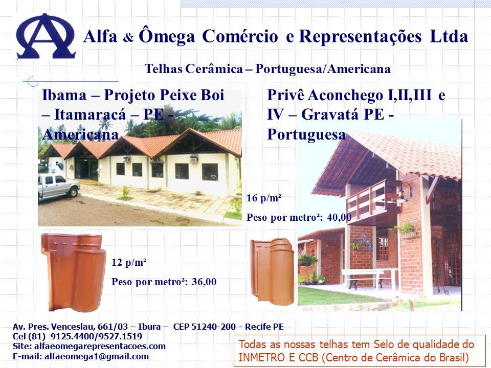 Alfa & Ômega Comércio e Representações Ltda Telhas Cerâmica – Portuguesa/Americana 12 p/m² Peso por metro²: 36,00 Ibama – Projeto Peixe Boi – Itamarac