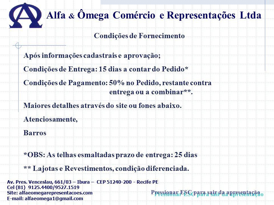 Alfa & Ômega Comércio e Representações Ltda Condições de Fornecimento Após informações cadastrais e aprovação; Condições de Entrega: 15 dias a contar