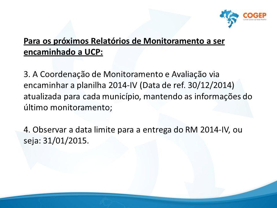 Para os próximos Relatórios de Monitoramento a ser encaminhado a UCP: 3. A Coordenação de Monitoramento e Avaliação via encaminhar a planilha 2014-IV