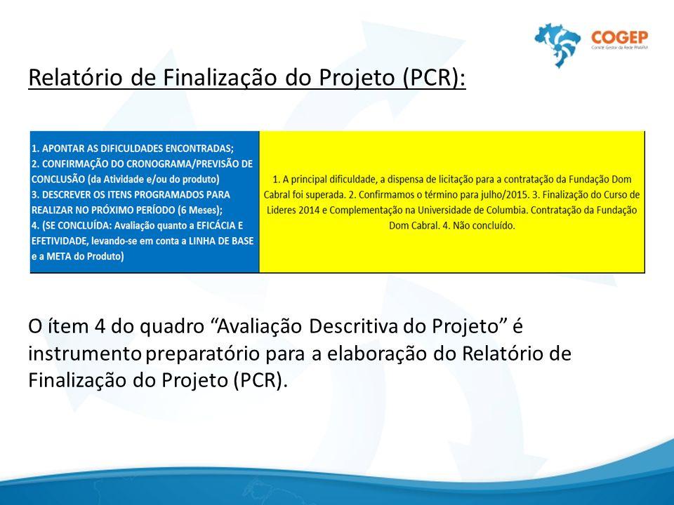 """Relatório de Finalização do Projeto (PCR): O ítem 4 do quadro """"Avaliação Descritiva do Projeto"""" é instrumento preparatório para a elaboração do Relató"""
