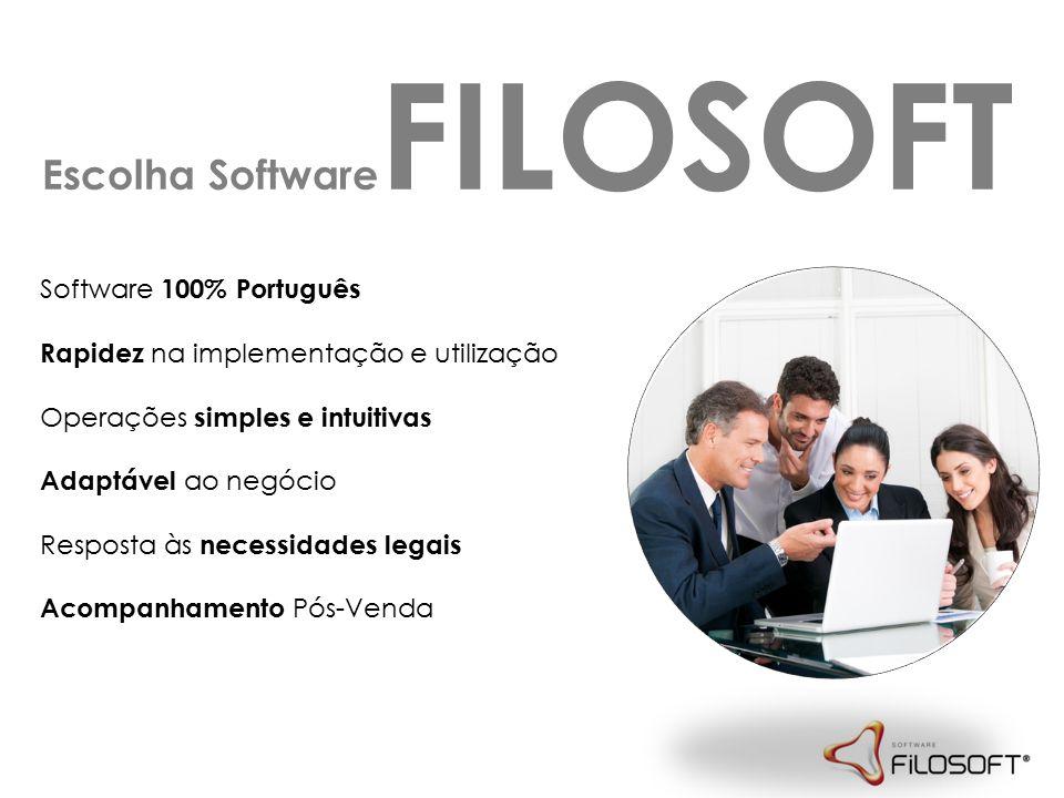 Escolha Software FILOSOFT Software 100% Português Rapidez na implementação e utilização Operações simples e intuitivas Adaptável ao negócio Resposta às necessidades legais Acompanhamento Pós-Venda