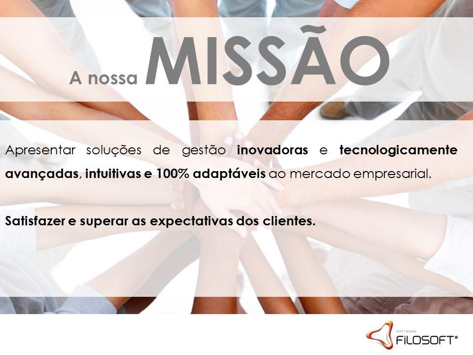 A nossa MISSÃO Apresentar soluções de gestão inovadoras e tecnologicamente avançadas, intuitivas e 100% adaptáveis ao mercado empresarial.
