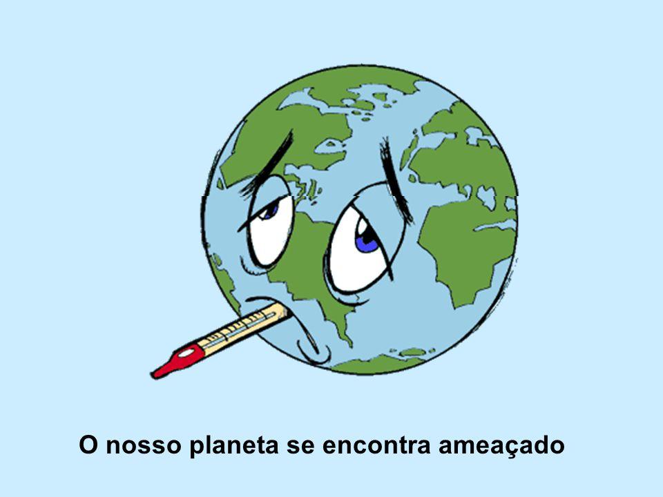 O nosso planeta se encontra ameaçado