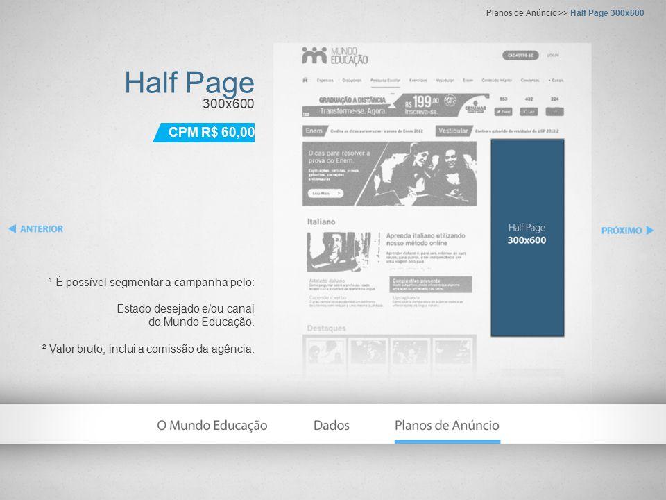 Half Page 300x600 ¹ É possível segmentar a campanha pelo: Estado desejado e/ou canal do Mundo Educação. ² Valor bruto, inclui a comissão da agência. P