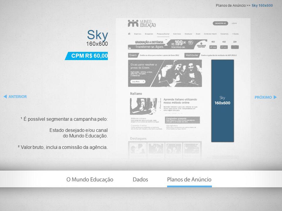 Sky 160x600 ¹ É possível segmentar a campanha pelo: Estado desejado e/ou canal do Mundo Educação. ² Valor bruto, inclui a comissão da agência. Planos