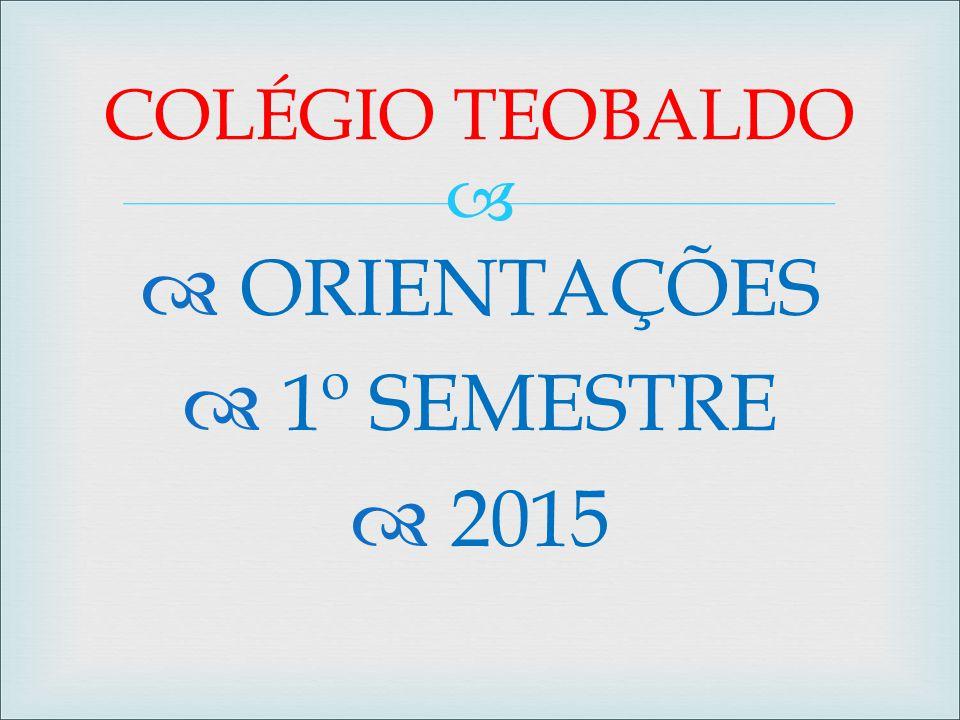   ORIENTAÇÕES  1º SEMESTRE  2015 COLÉGIO TEOBALDO