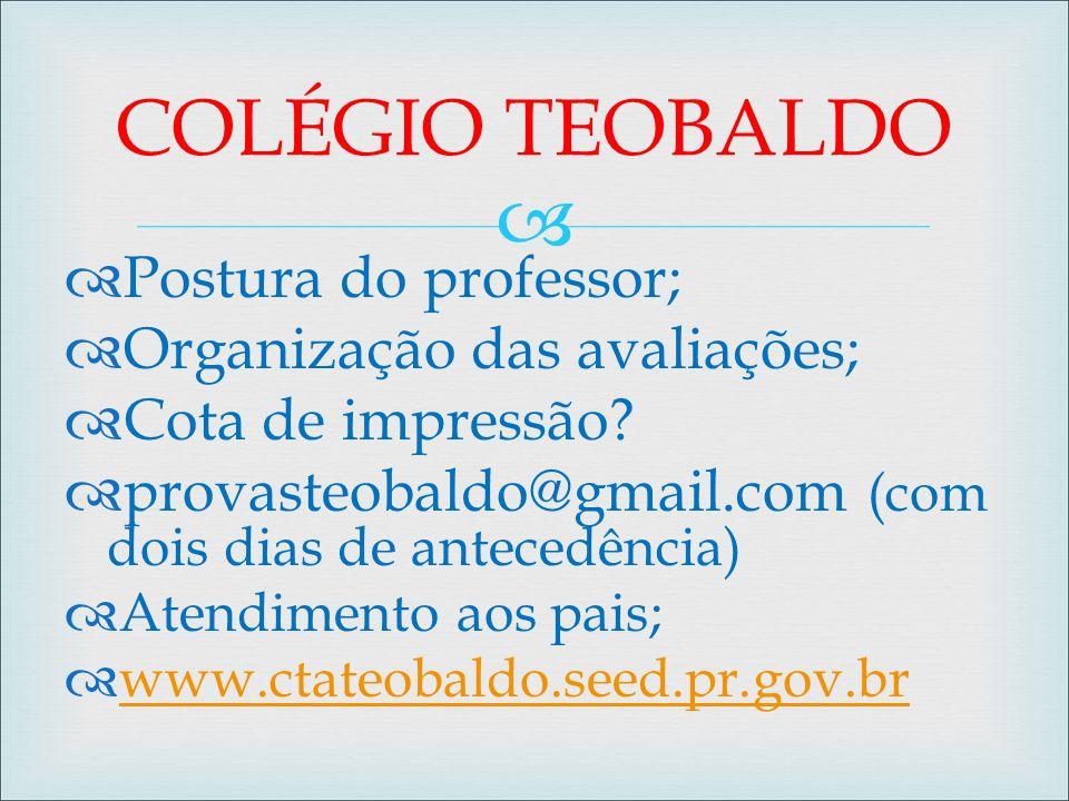   Postura do professor;  Organização das avaliações;  Cota de impressão?  provasteobaldo@gmail.com (com dois dias de antecedência)  Atendimento