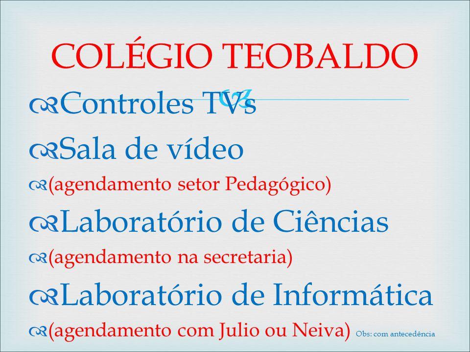   Controles TVs  Sala de vídeo  (agendamento setor Pedagógico)  Laboratório de Ciências  (agendamento na secretaria)  Laboratório de Informátic