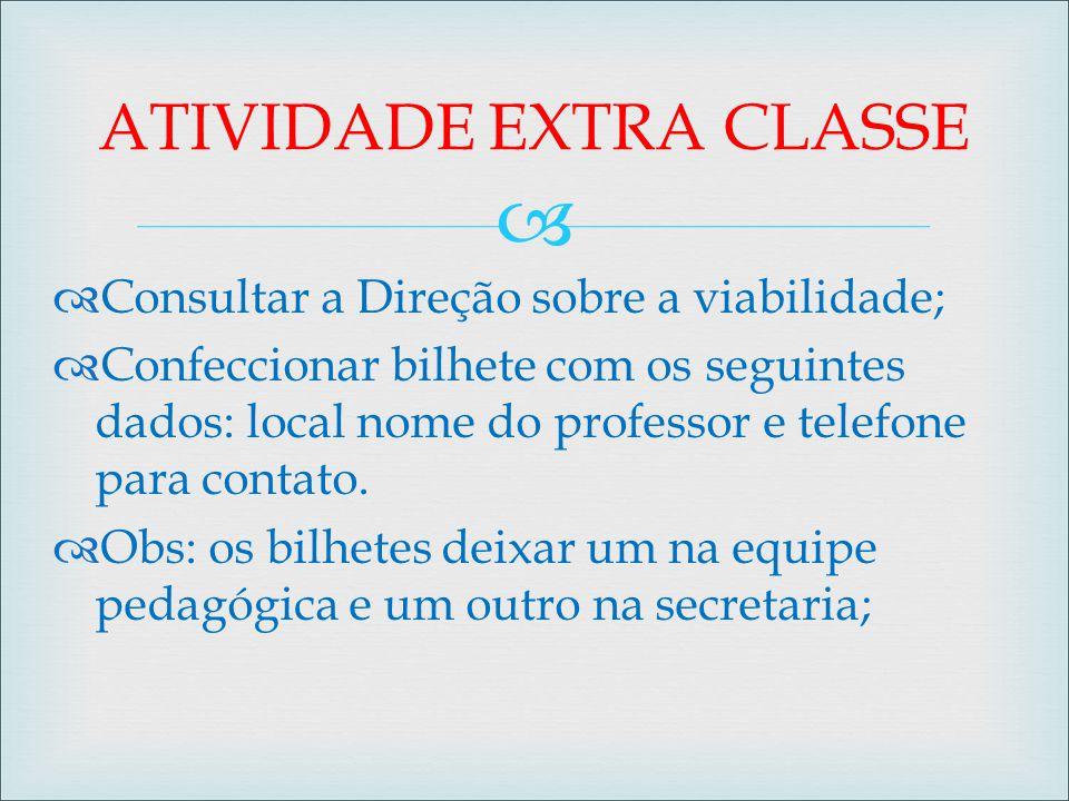   Consultar a Direção sobre a viabilidade;  Confeccionar bilhete com os seguintes dados: local nome do professor e telefone para contato.  Obs: os