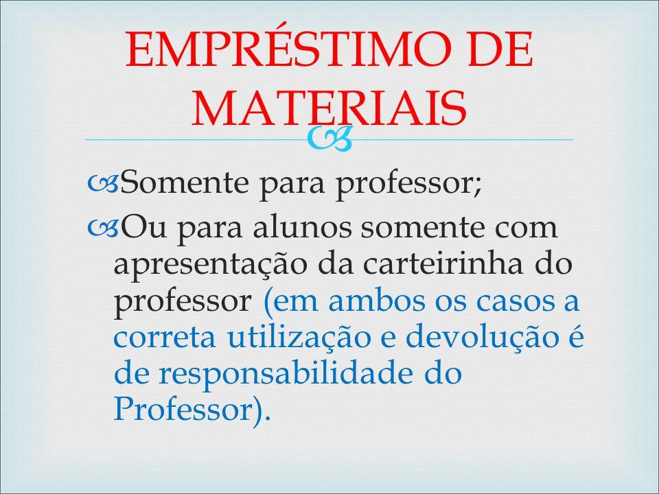   Somente para professor;  Ou para alunos somente com apresentação da carteirinha do professor (em ambos os casos a correta utilização e devolução