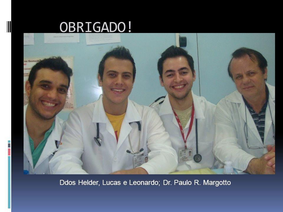 OBRIGADO! Ddos Helder, Lucas e Leonardo; Dr. Paulo R. Margotto