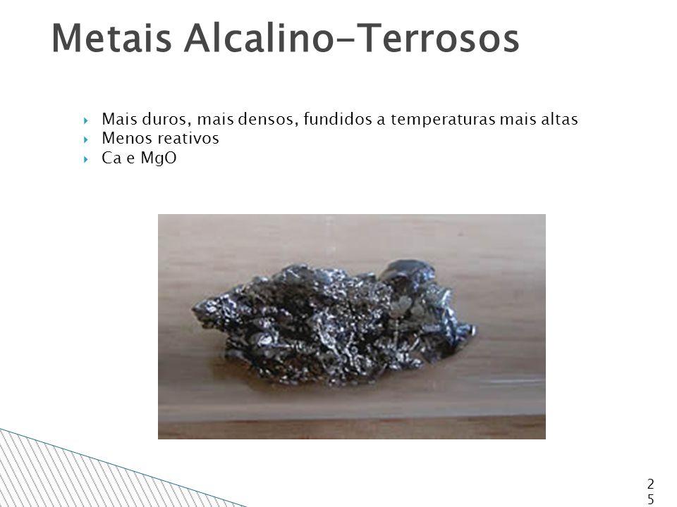 Mais duros, mais densos, fundidos a temperaturas mais altas  Menos reativos  Ca e MgO 25 Metais Alcalino-Terrosos