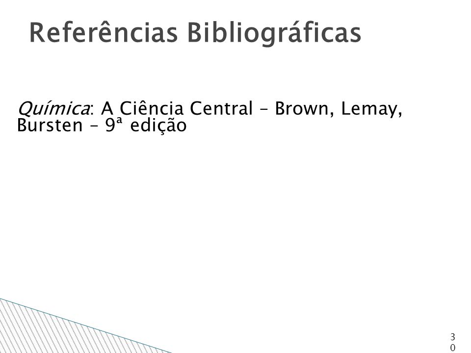 Química: A Ciência Central – Brown, Lemay, Bursten – 9ª edição 30 Referências Bibliográficas