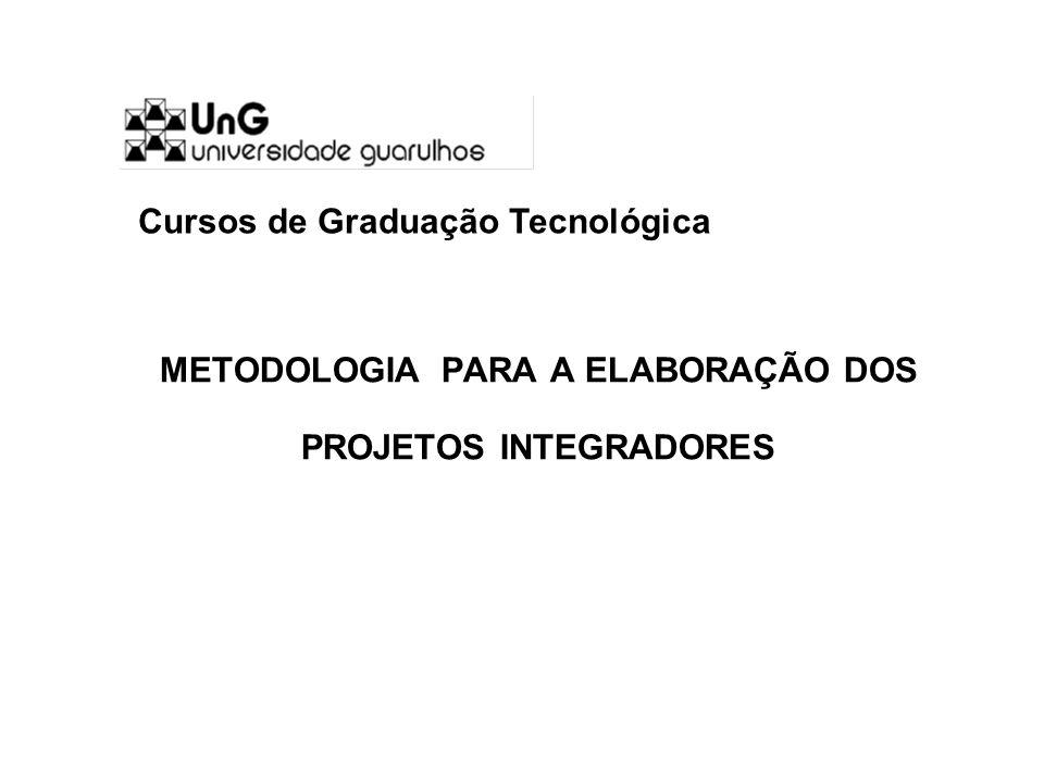 METODOLOGIA PARA A ELABORAÇÃO DOS PROJETOS INTEGRADORES Cursos de Graduação Tecnológica