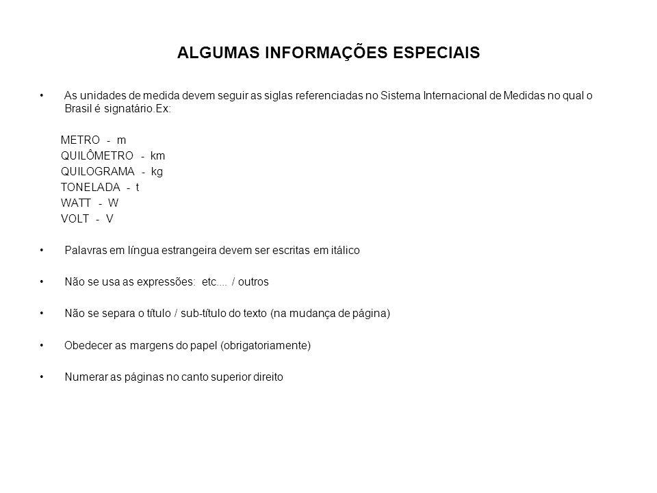 a ALGUMAS INFORMAÇÕES ESPECIAIS As unidades de medida devem seguir as siglas referenciadas no Sistema Internacional de Medidas no qual o Brasil é sign