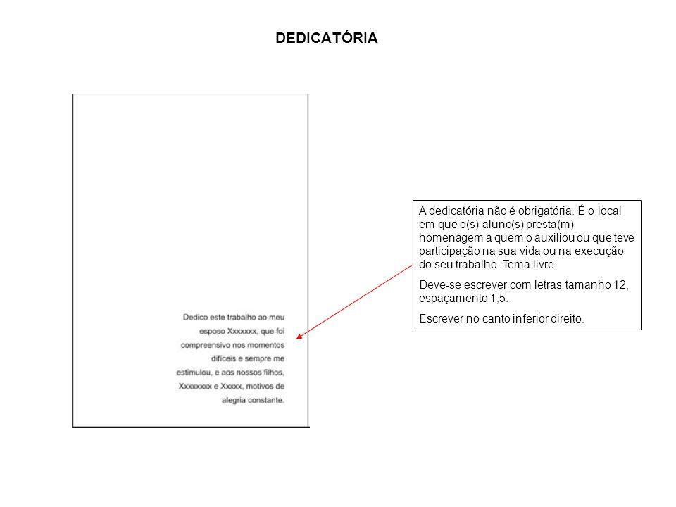 A DEDICATÓRIA A dedicatória não é obrigatória. É o local em que o(s) aluno(s) presta(m) homenagem a quem o auxiliou ou que teve participação na sua vi