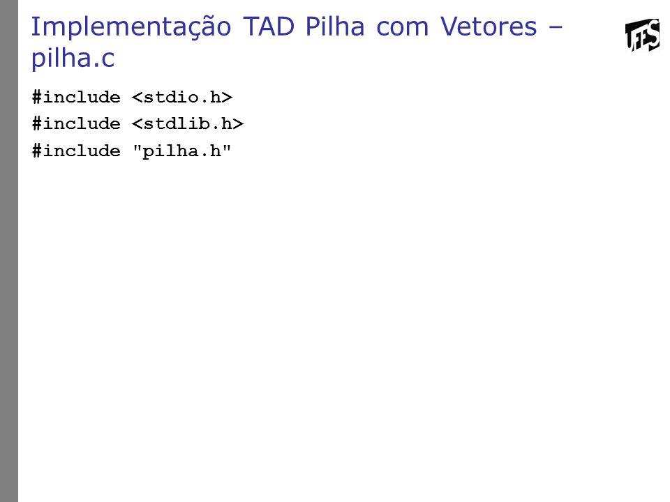 Implementação TAD Pilha com Vetores – pilha.c #include #include