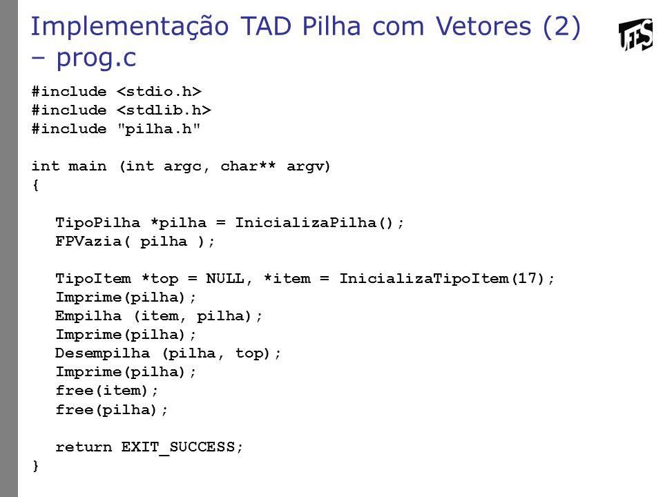 Implementação TAD Pilha com Vetores (2) – prog.c #include #include