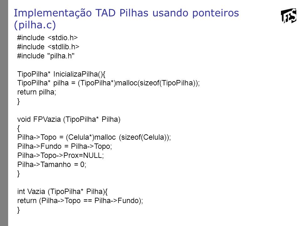 Implementação TAD Pilhas usando ponteiros (pilha.c) #include #include