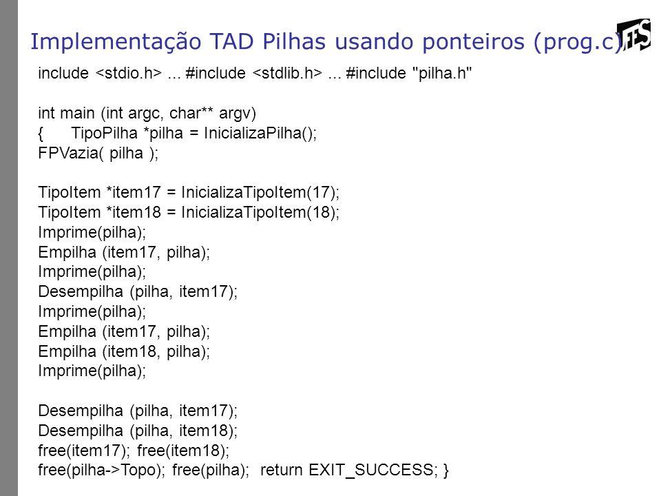 Implementação TAD Pilhas usando ponteiros (prog.c) include... #include... #include