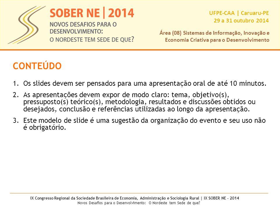 IX Congresso Regional da Sociedade Brasileira de Economia, Administração e Sociologia Rural | IX SOBER NE – 2014 Novos Desafios para o Desenvolvimento