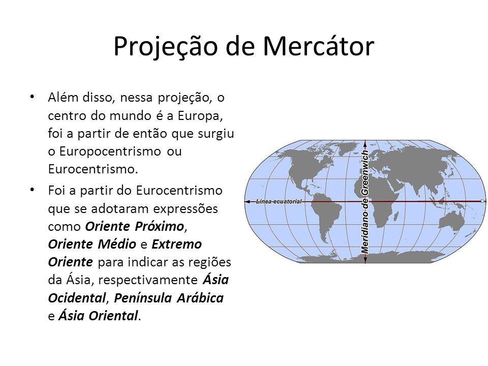 Além disso, nessa projeção, o centro do mundo é a Europa, foi a partir de então que surgiu o Europocentrismo ou Eurocentrismo. Foi a partir do Eurocen