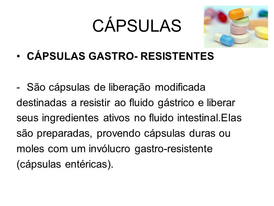 CÁPSULAS CÁPSULAS GASTRO- RESISTENTES -São cápsulas de liberação modificada destinadas a resistir ao fluido gástrico e liberar seus ingredientes ativo
