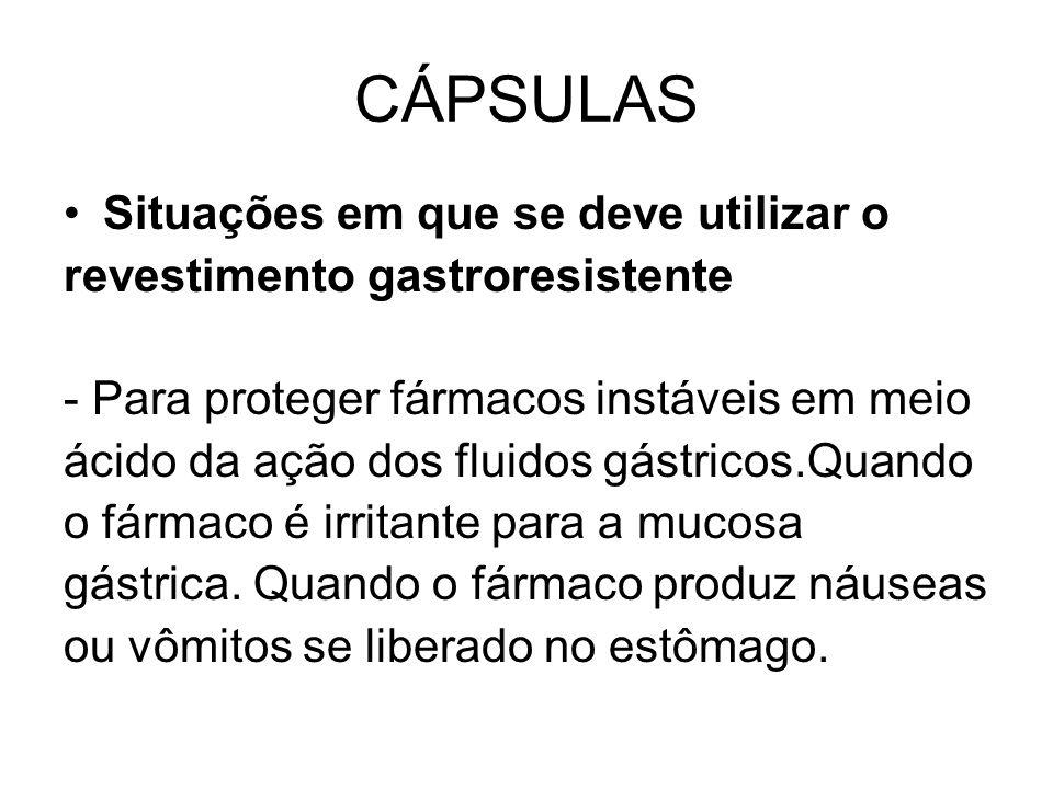 CÁPSULAS Situações em que se deve utilizar o revestimento gastroresistente - Para proteger fármacos instáveis em meio ácido da ação dos fluidos gástri