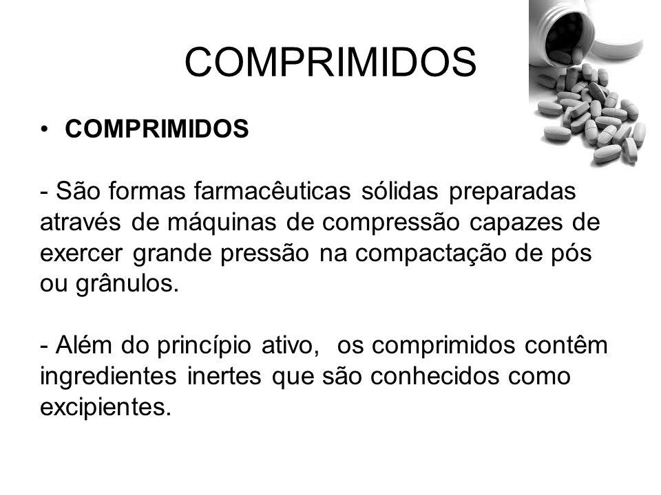 COMPRIMIDOS - São formas farmacêuticas sólidas preparadas através de máquinas de compressão capazes de exercer grande pressão na compactação de pós ou