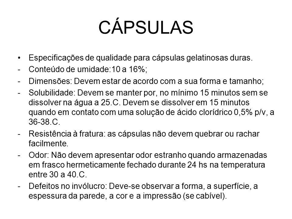 CÁPSULAS Especificações de qualidade para cápsulas gelatinosas duras. -Conteúdo de umidade:10 a 16%; -Dimensões: Devem estar de acordo com a sua forma
