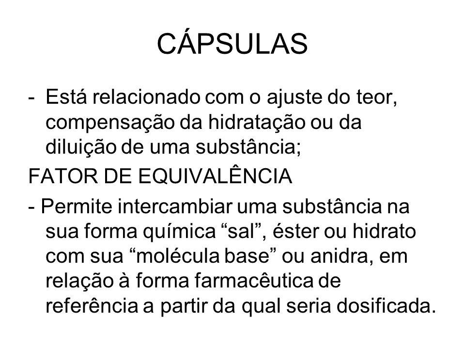 CÁPSULAS -Está relacionado com o ajuste do teor, compensação da hidratação ou da diluição de uma substância; FATOR DE EQUIVALÊNCIA - Permite intercamb