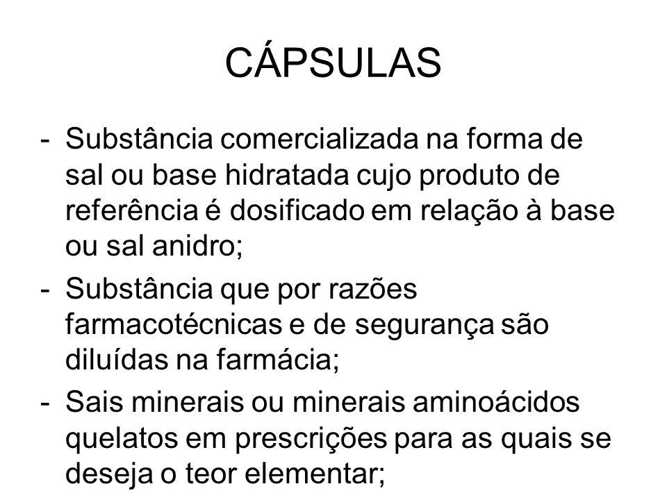 CÁPSULAS -Substância comercializada na forma de sal ou base hidratada cujo produto de referência é dosificado em relação à base ou sal anidro; -Substâ