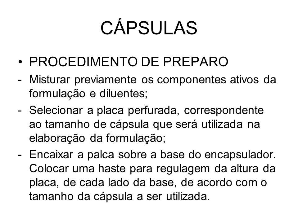 CÁPSULAS PROCEDIMENTO DE PREPARO -Misturar previamente os componentes ativos da formulação e diluentes; -Selecionar a placa perfurada, correspondente