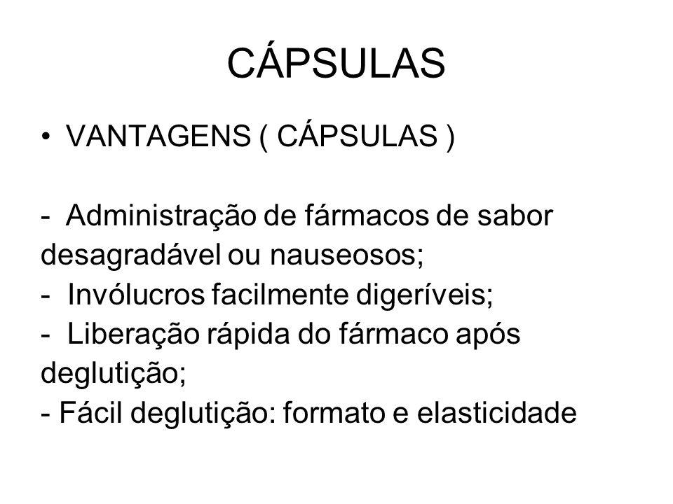 CÁPSULAS VANTAGENS ( CÁPSULAS ) -Administração de fármacos de sabor desagradável ou nauseosos; - Invólucros facilmente digeríveis; - Liberação rápida