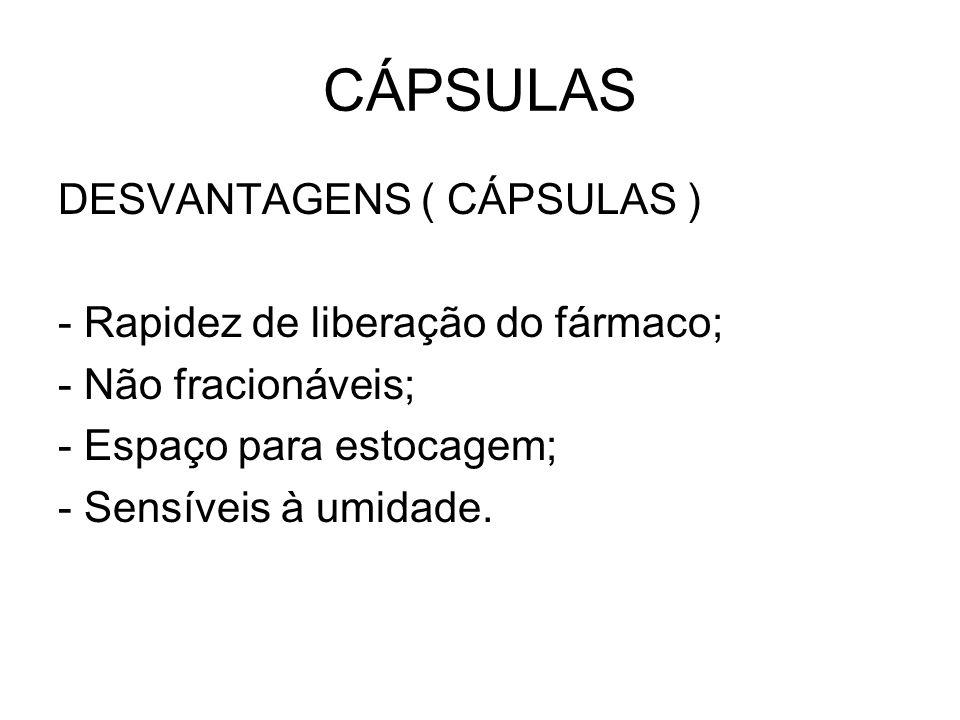 CÁPSULAS DESVANTAGENS ( CÁPSULAS ) - Rapidez de liberação do fármaco; - Não fracionáveis; - Espaço para estocagem; - Sensíveis à umidade.
