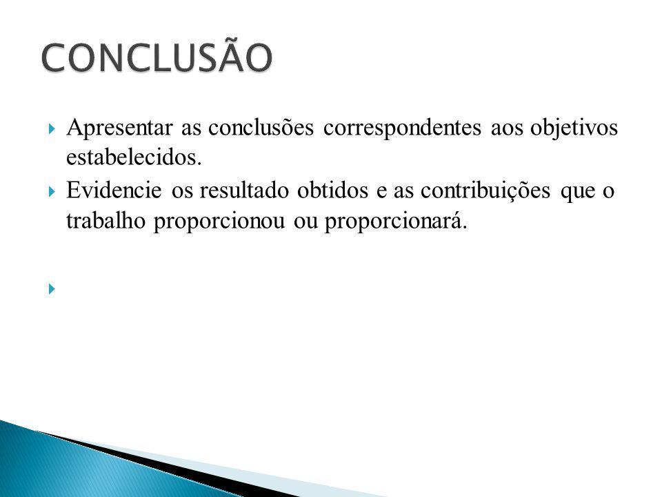  Apresentar as conclusões correspondentes aos objetivos estabelecidos.  Evidencie os resultado obtidos e as contribuições que o trabalho proporciono