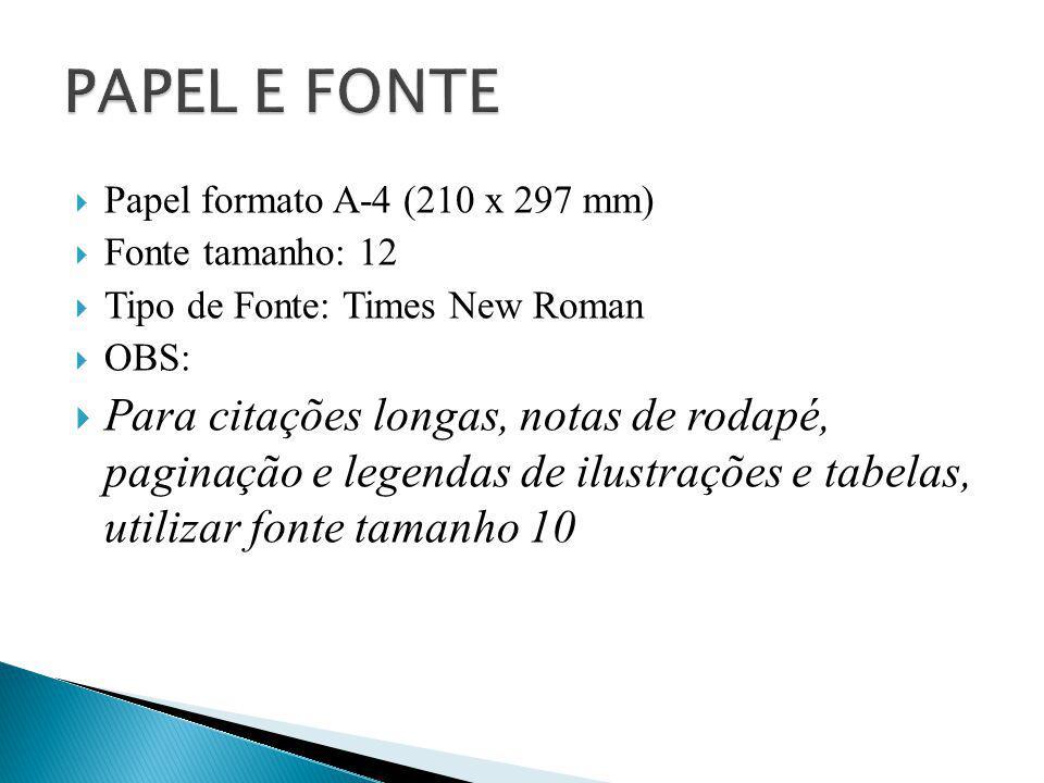  Papel formato A-4 (210 x 297 mm)  Fonte tamanho: 12  Tipo de Fonte: Times New Roman  OBS:  Para citações longas, notas de rodapé, paginação e le